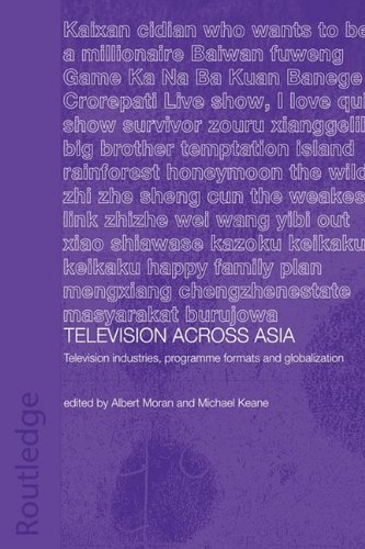 Television Across Asia: TV Industries, Programme Formats and Globalisation (Routledgecurzon Media, Culture and Social Ch