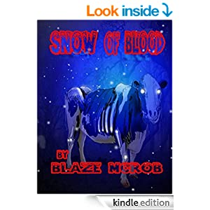 http://www.amazon.com/Snow-Blood-Blaze-McRob-ebook/dp/B00LWHIM96/ref=sr_1_2?ie=UTF8&qid=1405992809&sr=8-2&keywords=snow+of+blood