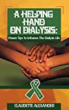 A Helping Hand On Dialysis: Power Tips To Enhance The Dialysis Life