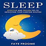 Sleep: Effective and Proven Tips to Improving Your Sleeping Routine: Health and Well-being Series, Book 1 | Faye Froome