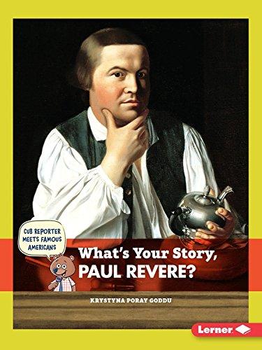 What's Your Story, Paul Revere? (Cub Reporter Meets Famous Americans) PDF