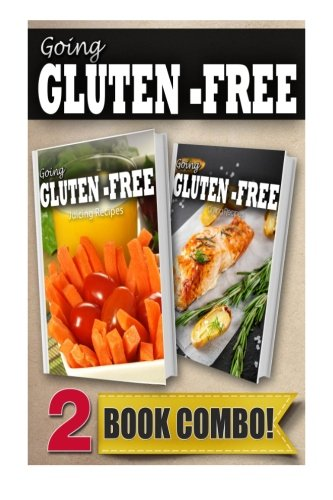 Gluten-Free Juicing Recipes and Gluten-Free Grilling Recipes: 2 Book Combo (Going Gluten-Free) by Tamara Paul