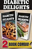 Your Favorite Foods - All Sugar-Free Part 2 and Sugar-Free Grilling Recipes: 2 Book Combo (Diabetic Delights)