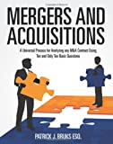 Mergers and Acquisitions: A Universal Process for Analyzing any M&A Contract Using Ten and Only Ten Basic Questions (Volume 1)