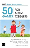 img - for 50 Games For Active Toddlers : Quick Everyday Hints and Tips to Keep Toddlers Active, Healthy and Occupied (Central YMCA Mums' Health Guides) book / textbook / text book