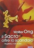 Il sacro oltre lo scandalo. Hopkins, il sé e Dio (8876981713) by Walter J. Ong
