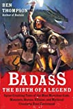 img - for Badass: The Birth of a Legend: Spine-Crushing Tales of the Most Merciless Gods, Monsters, Heroes, Villains, and Mythical Creatures Ever Envisioned book / textbook / text book