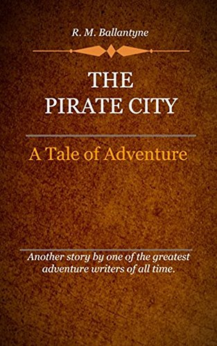 R. M. Ballantyne - The Pirate City (Illustrated): An Algerine Tale