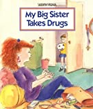 img - for My Big Sister Takes Drugs book / textbook / text book