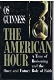 The American Hour: A Time of Reckoning and the Once and Future Role of Faith (0029131715) by Guinness, Os