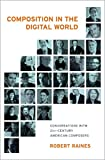Composition in the Digital World: Conversations with 21st Century American Composers