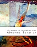 img - for Essentials of Understanding Abnormal Behavior, Brief 1st edition by Sue, David; Sue, Derald Wing; Sue, Stanley published by Wadsworth Publishing Paperback book / textbook / text book