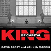King of Capital: The Remarkable Rise, Fall, and Rise Again of Steve Schwarzman and Blackstone | [John E. Morris, David Carey]
