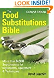 The Food Substitutions Bible: More Than 6,500 Substitutions for Ingredients, Equipment and Techniques