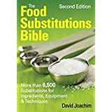 The Food Substitutions Bible: More Than 6,500 Substitutions for Ingredients, Equipment and Techniques ~ David Joachim