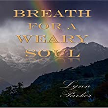 Breath for a Weary Soul | Livre audio Auteur(s) : Lynn Parker Narrateur(s) : Kelly McGee