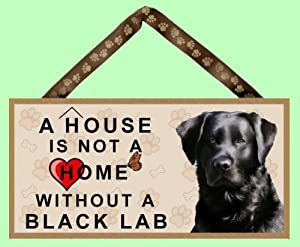 A house is not a home without a black lab for Dog house for labrador retriever