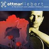 echange, troc Ottmar Liebert - In the Arms of Love: Lullabies 4 Children + Adults