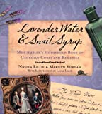 Marilyn Yurdan Lavender Water & Snail Syrup: Miss Ambler's Household Book of Georgian Cures and Remedies