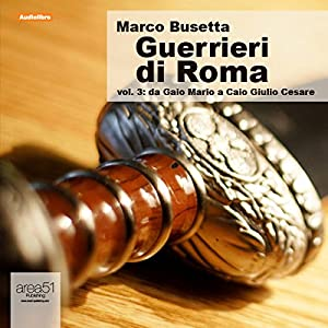 Guerrieri di Roma, vol. 3 [Warriors of Rome, Vol. 3] Audiobook