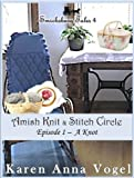 Amish Knit & Stitch Circle ~ Episode 1 ~ A Knot (Short Story Serial, Part 1 of 8) (Smickbsurg Tales 4)