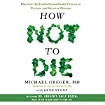 How Not to Die: Discover the Foods Scientifically Proven to Prevent and Reverse Disease | Michael Greger, MD,Gene Stone