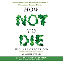 How Not to Die: Discover the Foods Scientifically Proven to Prevent and Reverse Disease | Livre audio Auteur(s) : Michael Greger, MD, Gene Stone Narrateur(s) : Michael Greger, MD