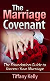 The Marriage Covenant: The Foundation Guide to Govern Your Marriage