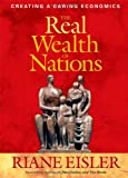 The Real Wealth of Nations: Creating a Caring Economics (BK Currents (Hardcover)) (1576753883) by Riane Tennenhaus Eisler