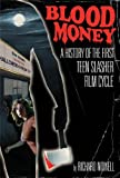 Richard Nowell Blood Money: A History of the First Teen Slasher Film Cycle