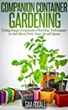 Companion Container Gardening: Using Easy Companion Planting Techniques to Get More from Your Small Space (Organic Gardening Beginners Planting Guides) (English Edition)