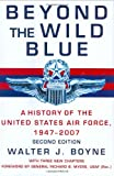 Beyond the Wild Blue: A History of the U.S. Air Force, 1947-2007