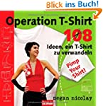 Operation T-Shirt: 108 Ideen, ein T-S...