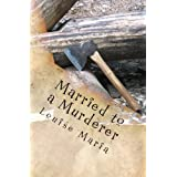 Married to a Murderer: A wife suspects her husband of keeping secrets but is terrified of the consequences when she discovers what they are.by Louise Maria