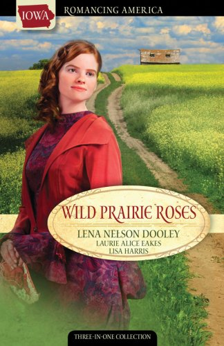 Wild Prairie Roses: A Daughter's Quest/Tara's Gold/Better Than Gold (Romancing America: Iowa), Lena Nelson Dooley, Lisa Harris, Laurie Alice Eakes