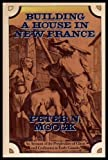Building a house in new France: An account of the perplexities of client and craftsmen in early Canada