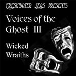 Voices of the Ghost III: Wicked Wraiths -