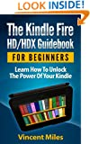 Kindle Fire Guide: Learn How To Unlock The Power Of Your Kindle (Kindle Fire Guidebook, Kindle HD Guide,Kindle Fire hd tablet, kindle fire hd tips, kindle fire hdx tips, Book 1)