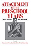 img - for Attachment in the Preschool Years: Theory, Research, and Intervention (The John D. and Catherine T. MacArthur Foundation Series on Mental Health and De) book / textbook / text book