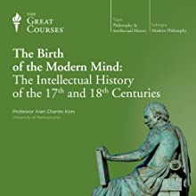 The Birth of the Modern Mind: The Intellectual History of the 17th and 18th Centuries  by The Great Courses Narrated by Professor Alan Charles Kors