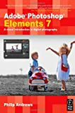 Adobe Photoshop Elements 7: A Visual Introduction to Digital Photography Philip Andrews