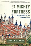 A Mighty Fortress: A New History of the German People (0060934832) by Ozment, Steven