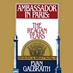 Ambassador in Paris: The Reagan Years | Evan Galbraith