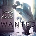 Wanted: Wanted Series, Book 1 (       UNABRIDGED) by Kelly Elliott Narrated by Nelson Hobbs, Arika Rapson