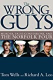 img - for The Wrong Guys: Murder, False Confessions, and the Norfolk Four book / textbook / text book