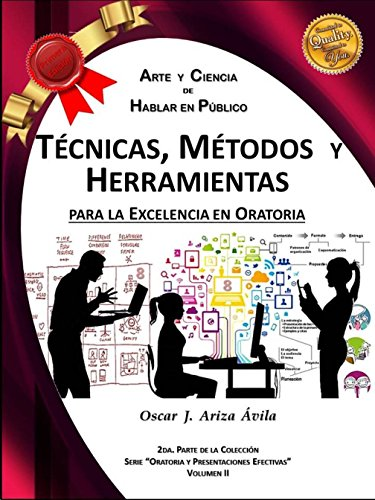 Técnicas, Métodos y Herramientas para la excelencia en la Oratoria.: Metodologías del Arte y Ciencia de Hablar en Público (Oratoria y Presentaciones Efectivas nº 2)