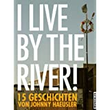 "I live by the river! - 15 Geschichtenvon ""Johnny Haeusler"""