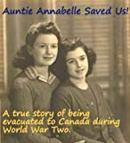 img - for Auntie Annabelle Saved Us! A true story of being evacuated to Canada during World War Two. By Monica Roe and Sarah Giles. (Family History) book / textbook / text book