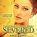 Severed: Cloud Prophet Trilogy, Book 3 (       UNABRIDGED) by Megg Jensen Narrated by Martha Lee