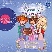 Die Zauberbäckerei (Drei Freundinnen im Wunderland 8) | Rosie Banks